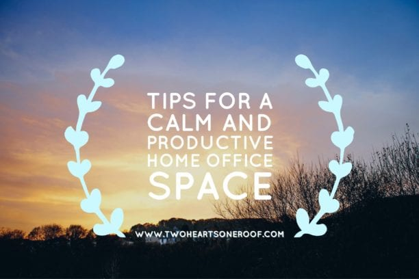 tips for a clam and productive home office space