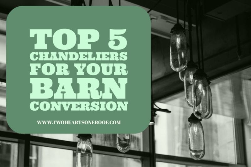 top 5 chandeliers for your barn conversion