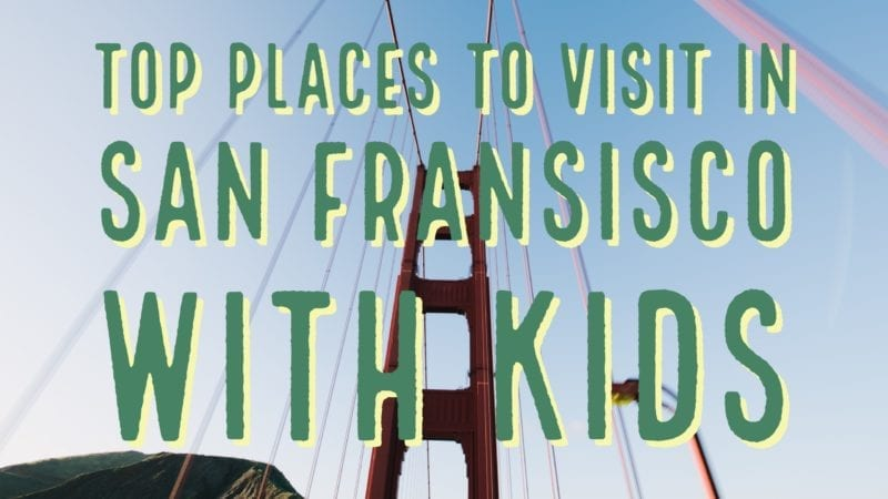 places to visit in San Fransisco with kids