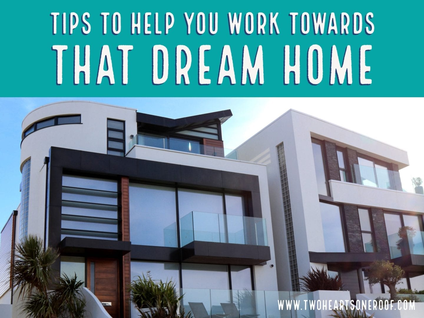 Tips to Help You Work Towards That Dream Home