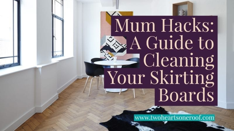 Mum Hacks - A Guide to Cleaning Your Skirting Boards