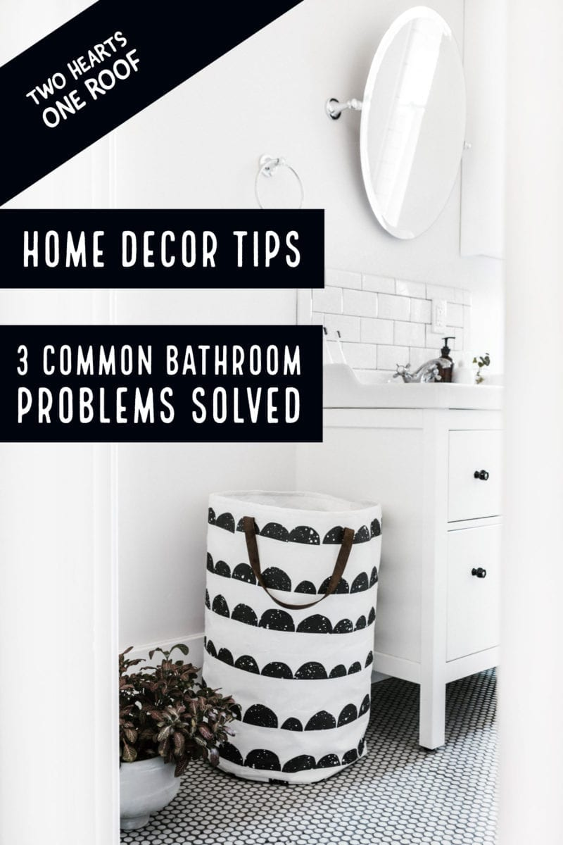 3 Common Bathroom Problems Solved - home decor tips