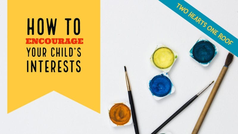 How To Encourage Your Child's Interests