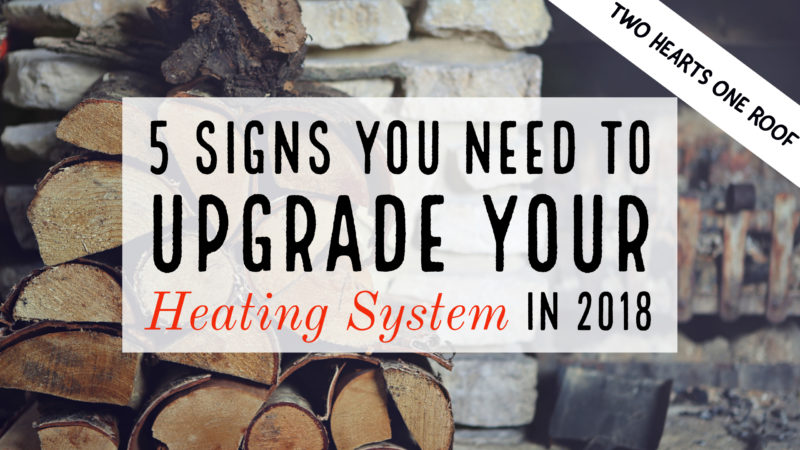 5 signs you need to upgrade your heating system in 2018