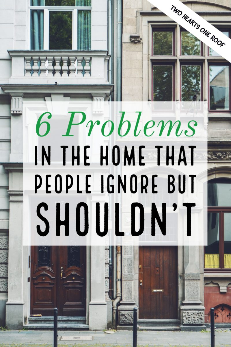 6 Problems in the Home That People Ignore But Shouldn't