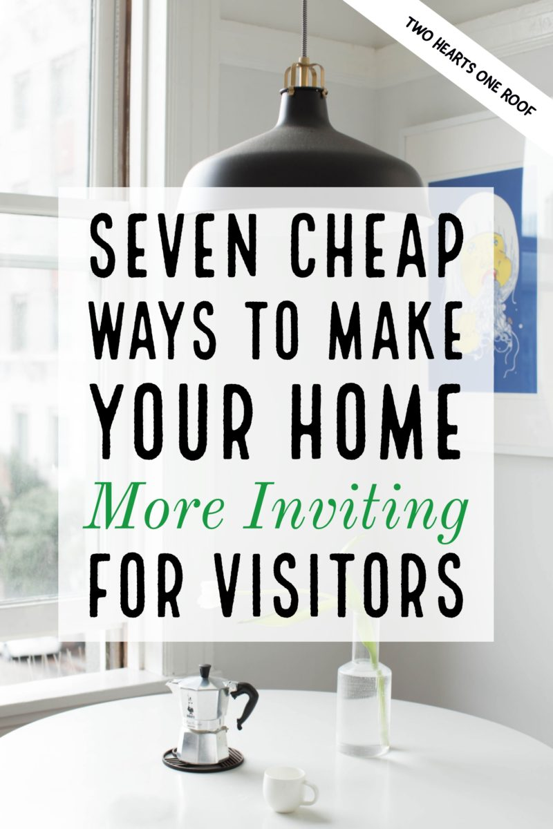 Seven Cheap Ways to Make Your Home More Inviting for Visitors