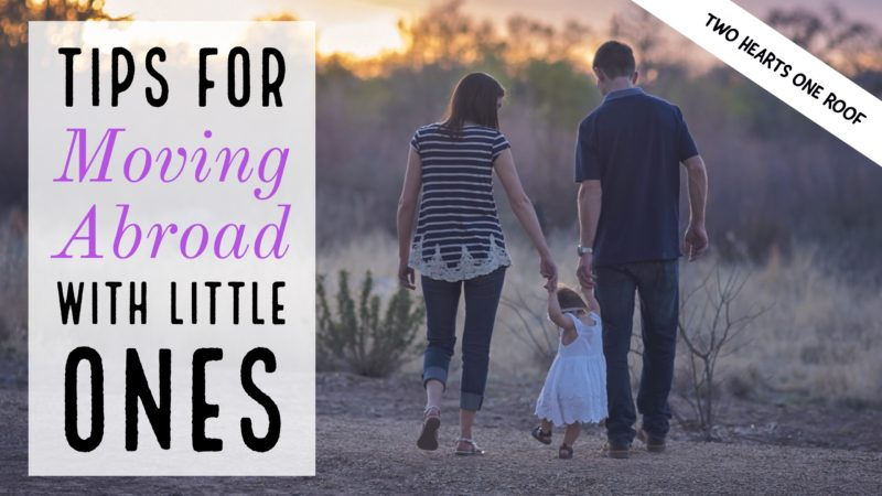 Tips If You're Considering Moving Abroad With Children - Two Hearts One Roof